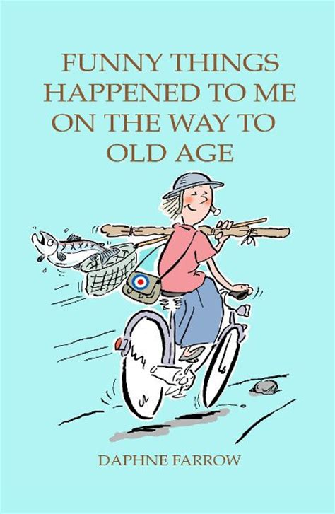 Funny things happened to me on the way to old age by